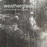 Weatherglass – Contractions For Ophelia